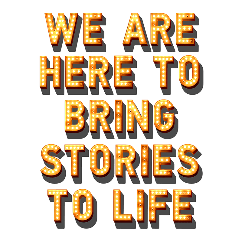 We are here to bring stories to life